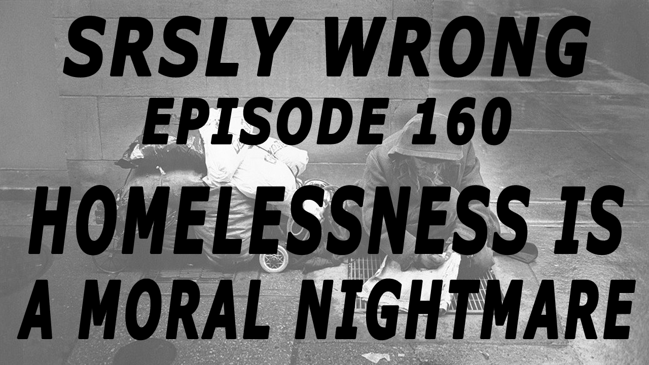 Ep 160 Homelessness Is A Moral Nightmare Srsly Wrong G jones thunderdome (buku remix). a moral nightmare srsly wrong